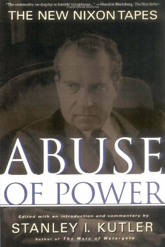 Stanley Kutler Abuse Of Power The New Nixon Tapes