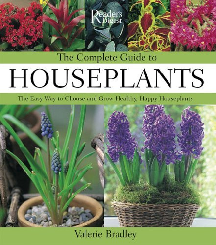 Valerie Bradley Complete Guide To Houseplants The The Easy Way To Choose And Grow Healthy Happy Ho