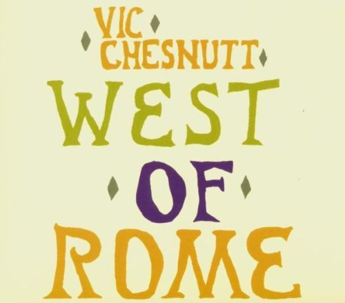 Vic Chesnutt West Of Rome Incl. Bonus Tracks