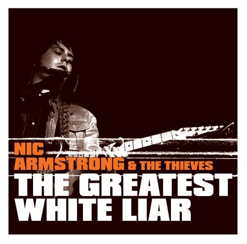 Nic & The Thieves Armstrong Greatest White Liar