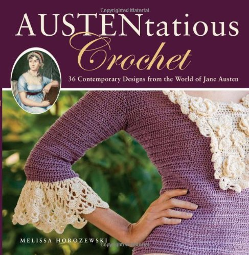 Melissa Horozewski Austentatious Crochet 36 Contemporary Designs From The World Of Jane Au