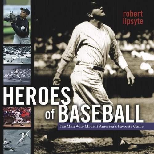 Robert Lipsyte Heroes Of Baseball The Men Who Made It America's Favorite Game