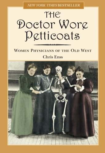 chris-enss-doctor-wore-petticoats-women-physicians-of-the-old-west