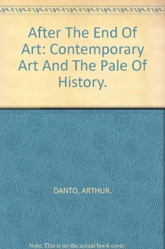 Arthur Coleman Danto After The End Of Art Contemporary Art And The Pale Of History Revised