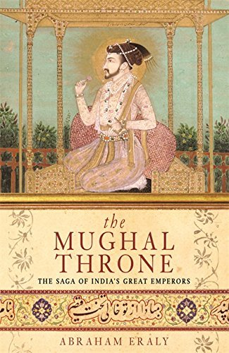 abraham-eraly-the-mughal-throne-the-saga-of-indias-great-emperors