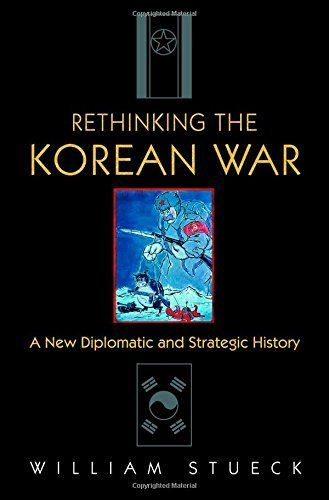 William Stueck Rethinking The Korean War A New Diplomatic And Strategic History