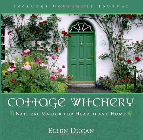 Ellen Dugan Cottage Witchery Natural Magick For Hearth And Home