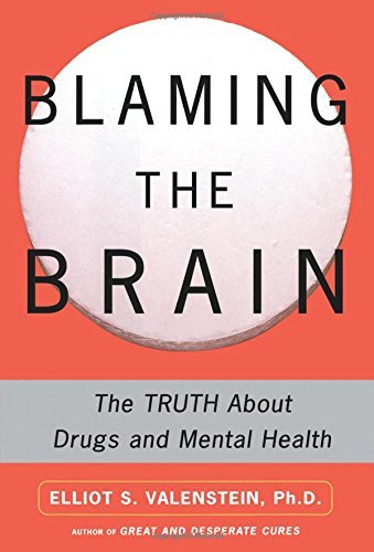 Elliot Valenstein Blaming The Brain The Truth About Drugs And Mental Health Original