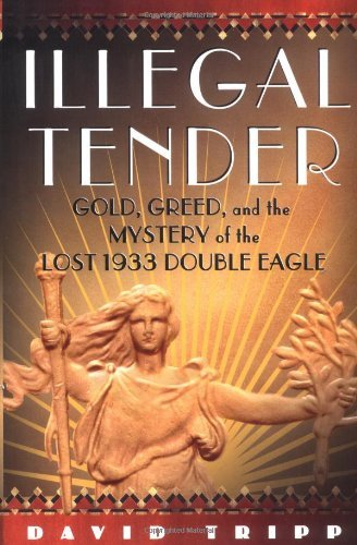 david-tripp-illegal-tender-gold-greed-and-the-mystery-of-the-lost-1933-dou