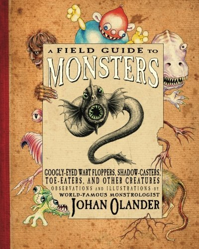 Johan Olander A Field Guide To Monsters Googly Eyed Wart Floppers Shadow Casters Toe Ea