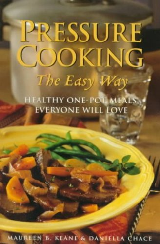 Maureen Keane Pressure Cooking The Easy Way Healthy One Pot Meals Everyone Will Love