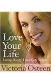 Osteen Victoria Osteen Victoria Love Your Life Living Happy Healthy And Whole