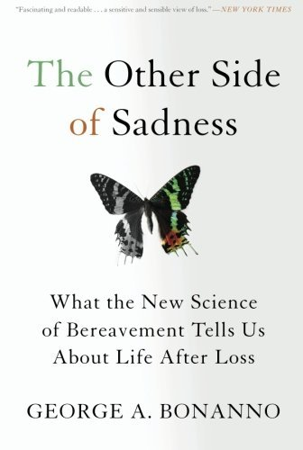 George A. Bonanno The Other Side Of Sadness What The New Science Of Bereavement Tells Us Abou