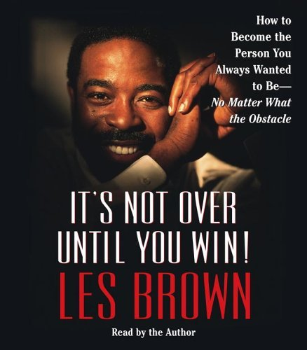 Les Brown It's Not Over Until You Win How To Become The Person You Always Wanted To Be Abridged