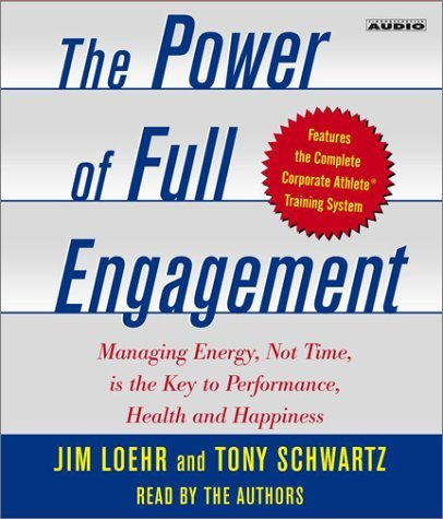 Jim Loehr The Power Of Full Engagement Managing Energy Not Time Is The Key To High Per Abridged