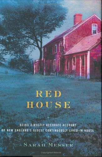 Sarah Messer Red House Being A Mostly Accurate Account Of New England's Oldest Continuously Lived In House