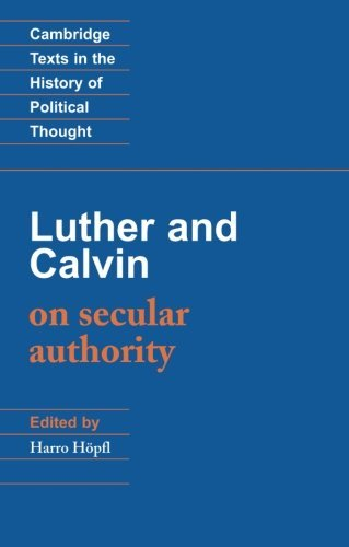 John Calvin Luther And Calvin On Secular Authority