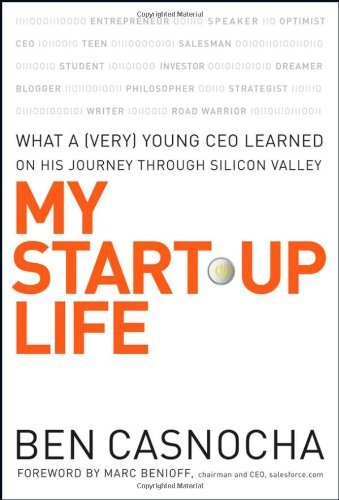 Ben Casnocha My Start Up Life What A (very) Young Ceo Learned On His Journey Th