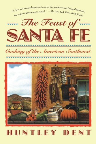 Huntley Dent Feast Of Santa Fe Cooking Of The American Southwest