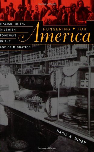 Hasia R. Diner Hungering For America Italian Irish And Jewish Foodways In The Age Of