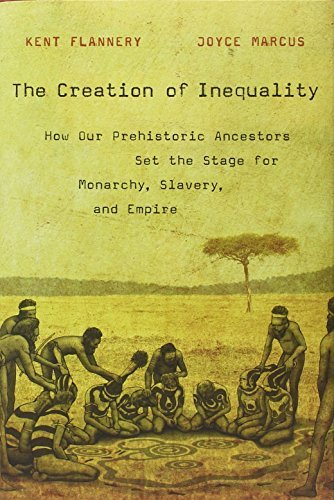 Kent Flannery The Creation Of Inequality How Our Prehistoric Ancestors Set The Stage For M