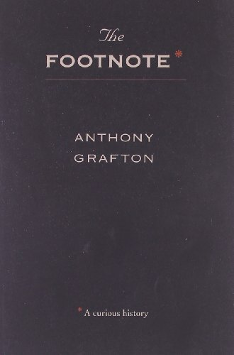 Anthony Grafton The Footnote A Curious History