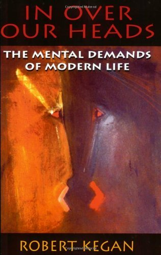 Robert Kegan In Over Our Heads The Mental Demands Of Modern Life
