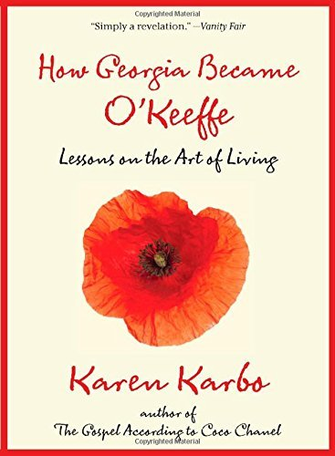 Karen Karbo How Georgia Became O'keeffe Lessons On The Art Of Living