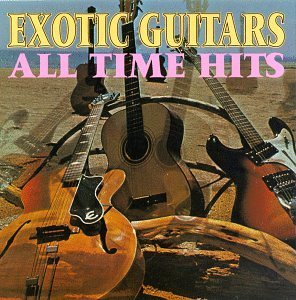 Exotic Guitars All Time Hits