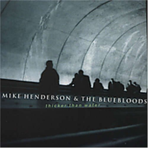 Mike Henderson & The Blueblood Thicker Than Water
