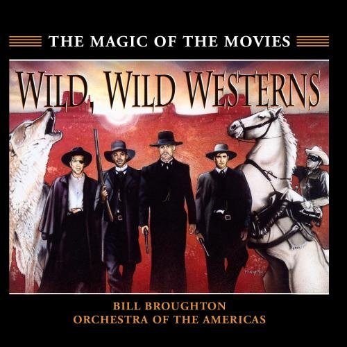 Wild Wild Westerns Wild Wild Westerns Music By Bill Broughton Tombstone Unforgiven Cowboys