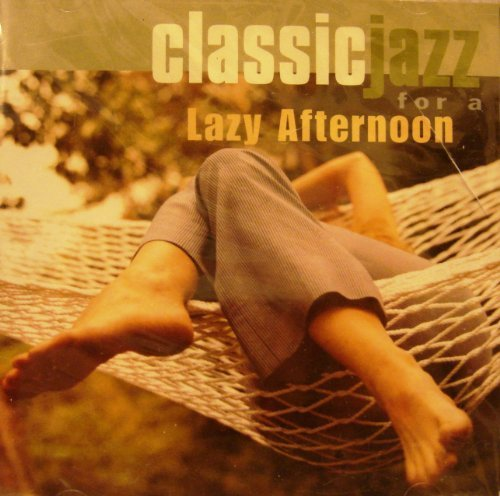Classic Jazz For A Lazy Afternoon Classic Jazz For A Lazy Afternoon