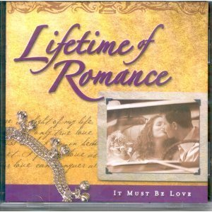 Lifetime Of Romance It Must Be Love