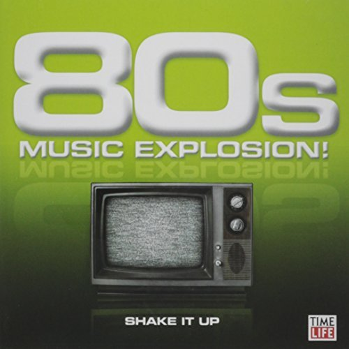 80s Music Explosion 80s Music Explosion Shake It 80s Music Explosion