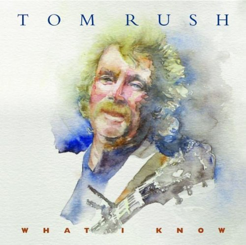 Tom Rush What I Know .