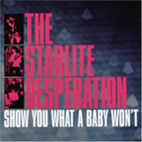 Starlite Desperation Show You What A Baby Won't