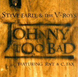 Steve & V Roys Earle Johnny Too Bad