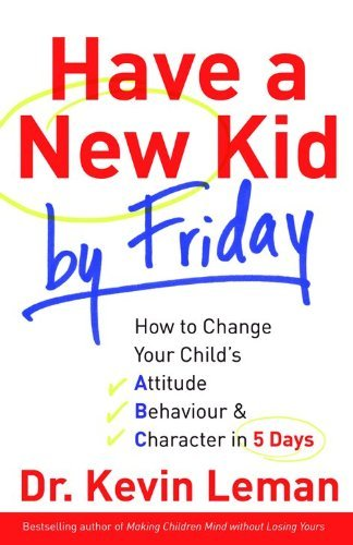 Dr Kevin Leman Have A New Kid By Friday How To Change Your Child