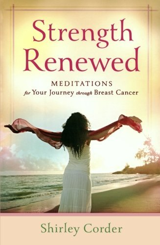 Shirley Corder Strength Renewed Meditations For Your Journey Through Breast Cance