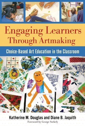 Katherine M. Douglas Engaging Learners Through Artmaking Choice Based Art Education In The Classroom