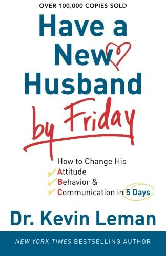 kevin-leman-have-a-new-husband-by-friday-how-to-change-his-attitude-behavior-communicat