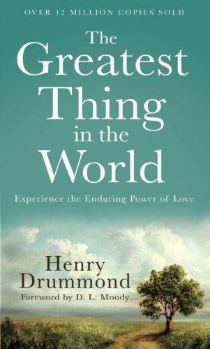 Henry Drummond The Greatest Thing In The World Experience The Enduring Power Of Love Repackaged