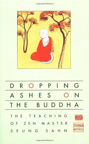 Stephen Mitchell Dropping Ashes On The Buddha The Teachings Of Zen Master Seung Sahn