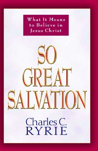 Charles C. Ryrie So Great Salvation What It Means To Believe In Jesus Christ
