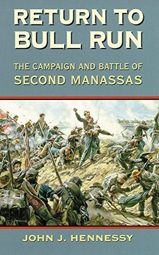 John J. Hennessy Return To Bull Run The Campaign And Battle Of Second Manassas Revised