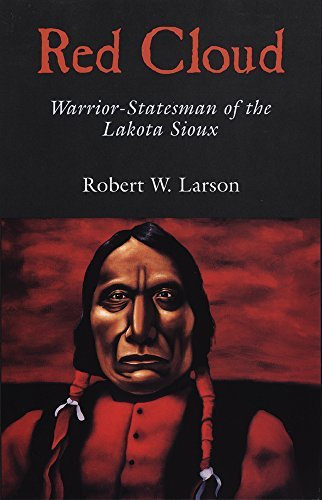 Robert W. Larson Red Cloud Warrior Statesman Of The Lakota Sioux