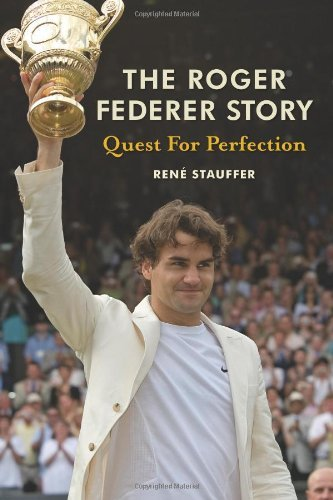 Rene Stauffer The Roger Federer Story Quest For Perfection