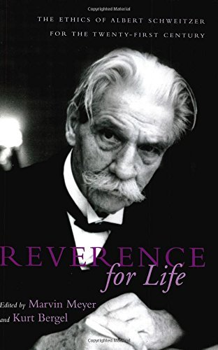 Kurt Bergel Reverence For Life The Ethics Of Albert Schweitzer For The Twenty Fi