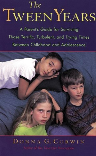 Donna G. Corwin The Tween Years A Parent's Guide For Surviving Those Terrific Tu