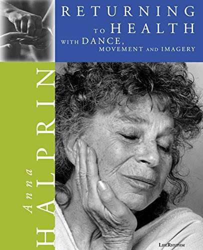 Anna Halprin Returning To Health With Dance Movement And Imagery